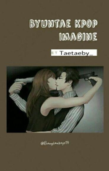 Kpop Imagines Byuntae [REQUEST CLOSED]
