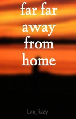 far far away from home - Wattpad