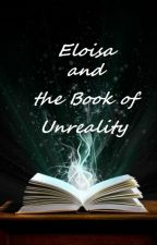 Eloisa And The Book of Unreality by chyeahxtello