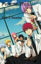 Picture This.... [knb scenarios x reader] by awsomecatlover