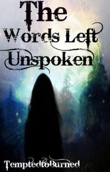 The Words Left Unspoken by TemptedtoBurned