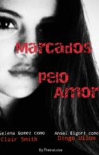 Marcados pelo Amor by ThainaLuiza