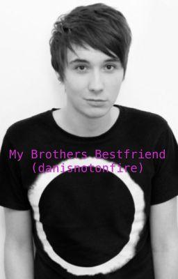 my brothers bestfriend danisnotonfire trodgers398
