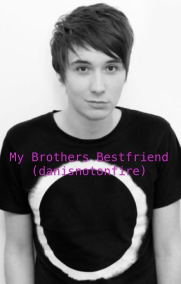 my brothers bestfriend danisnotonfire trodgers398