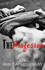 THE PROFESSOR by ametaphorokay