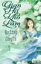 [Sưu Tầm] Gian Phi Khó Làm (Cổ Đại - Hoàn - Edit) by htrgs_
