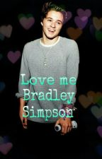 Love me -Bradley Simpson- by licornestory