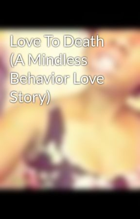 Love To Death (A Mindless Behavior Love Story) by iLoveTheirBehavior