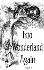 Into Wonderland Again by teagan12