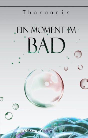 Ein Moment im Bad ✔️