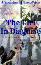 A Girl In Disguise (An Assassination Classroom Fanfic) by ReversePrince