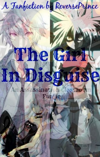 A Girl In Disguise (An Assassination Classroom Fanfic)