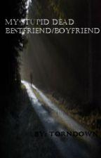 My Stupid Dead Bestfriend/Boyfriend [BoyxBoy] by TornDown