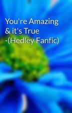 You're Amazing & it's True -(Hedley Fanfic) by HedleyGirl