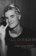 La Couleur Rouge (a Kian Lawley fanfiction) by thatsoidiot