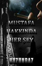 MUSTAFA HAKKINDA HER ŞEY- DEVAMI KUTUDAKİ SON KIBRIT ÇÖPÜ KITABINDA by Huzunbaz