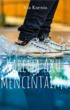 Karena Aku Mencintaimu (REVISI) by niaakurniaaw