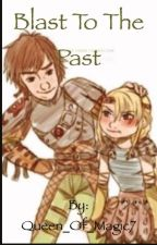 Blast To The Past ( HTTYD Time Travel) by Queen_Of_Magic7