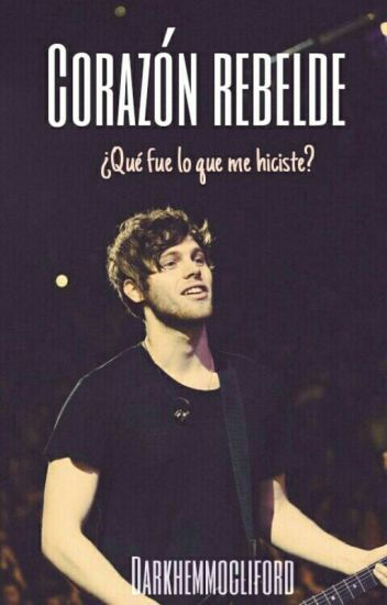 '' CORAZÓN REBELDE '' Luke Hemmings