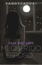 MI QUERIDO ESPOSO... | FNAF Mini Fanfic | PandyCaguai by PandyCaguai