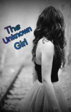 The Unknown Girl by TheHiddenMessage17