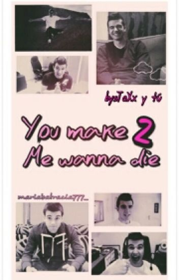 YOU MAKE ME WANNA DIE (Segunda Temporada) {sTaXx y tu}