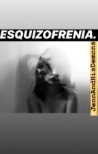 ESQUIZOFRENIA. by JennAndHisDemons