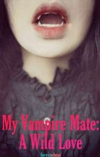 My Vampire Mate: A Wild Love by HinataHyuga122