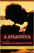 "A Assassina - 3o.Coligado aos ""Agentes do BSS"" by EmideMorais"