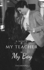 My Teacher = My Boy by kagariaiko