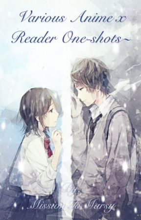 Various Anime x Reader One-Shots  by MissionToMarsy