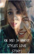 Kik Me! (A Harry Styles Love Story) by AshlenLuvs1D