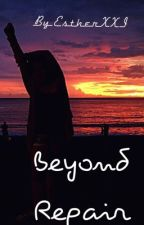 Beyond Repair [ #Wattys2016] by EstherXXI