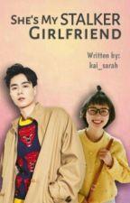 She's My Stalker Girlfriend by kai_sarah