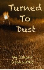 Turned to Dust by isaha376