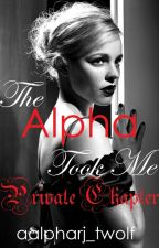 THE ALPHA TOOK ME [PRIVATE CHAPTER] by TwistedPh