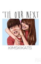 'Til Our Next (Khunfany) by kimskikats