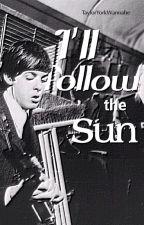 I'll Follow the Sun (A Beatles/Paul McCartney Fanfiction) by TaylorYorkWannabe