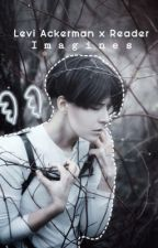Levi x Reader One Shots 【COMPLETE】 by DynahSaur