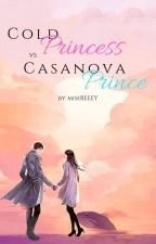The COLD princess and The CASSANOVA prince by miseREEEY