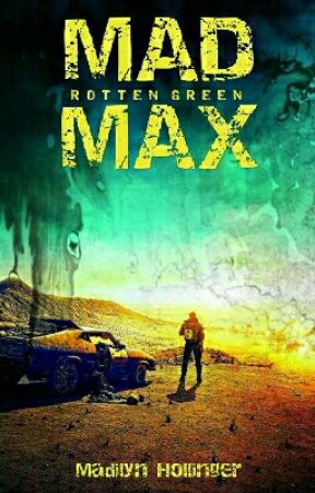 Mad Max: Rotten Green by MEHollinger
