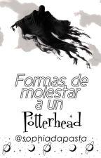 Formas de Molestar a un Potterhead by SophiaDaPasta
