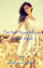The bad boys in love with a nerd! [Watty Awards] by Glitter_and_bling