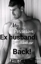 My possessive ex-husband wants me back. (On hold.) by deymnoodles