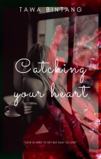 Catching Your Heart (ON GOING) by tawabintang