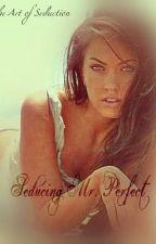 The Art of Seduction: Seducing Mr. PERFECT by wattiehottie