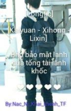 [Longfic][Kaiyuan - Xihong - Linxin] Bảo Bảo Mặt Lạnh Của Tổng Tài Lãnh Khốc by Nac_Ni_Khai_khenh_TF