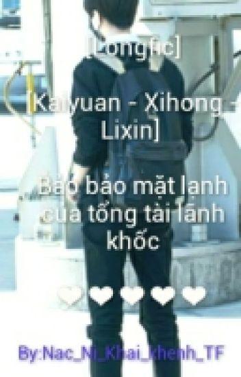 [Longfic][Kaiyuan - Xihong - Linxin] Bảo Bảo Mặt Lạnh Của Tổng Tài Lãnh Khốc