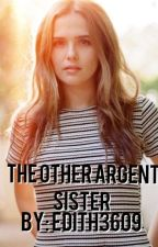 The Other Argent Sister (Book 1) by edith3609