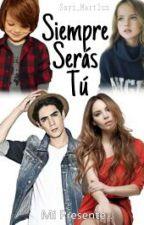 Siempre Serás Tú (2da Temp. de E.H.D.M.A) by Sayi_Martlun